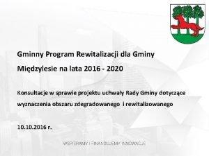Gminny Program Rewitalizacji dla Gminy Midzylesie na lata