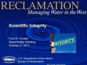 Scientific Integrity Paul R Houser Stakeholder Meeting October