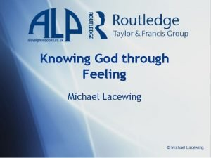 Knowing God through Feeling Michael Lacewing Michael Lacewing