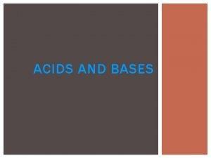 ACIDS AND BASES GENERAL PROPERTIES ACIDS Taste sour