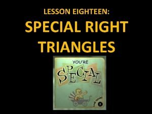 LESSON EIGHTEEN SPECIAL RIGHT TRIANGLES SPECIAL RIGHT TRIANGLES
