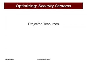 Optimizing Security Cameras Projector Resources Optimizing Security Cameras