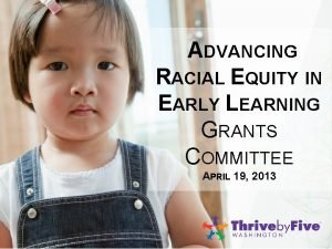 ADVANCING RACIAL EQUITY IN EARLY LEARNING GRANTS COMMITTEE