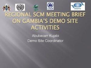REGIONAL SCM MEETING BRIEF ON GAMBIAS DEMO SITE