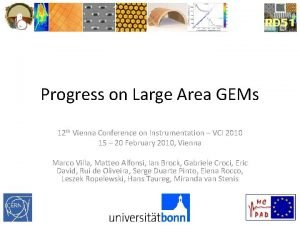 Progress on Large Area GEMs 12 th Vienna