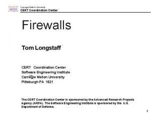 CERT Carnegie Mellon University CERT Coordination Center Firewalls