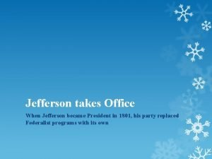 Jefferson takes Office When Jefferson became President in