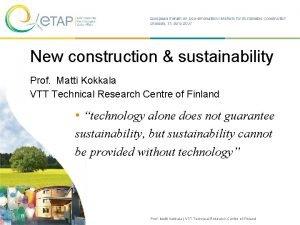 New construction sustainability Prof Matti Kokkala VTT Technical