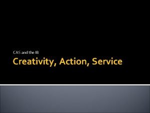 CAS and the IB Creativity Action Service CAS