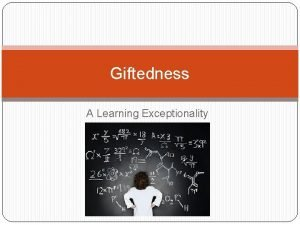 Giftedness A Learning Exceptionality If we were TV