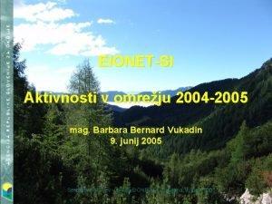 EIONETSI Aktivnosti v omreju 2004 2005 mag Barbara