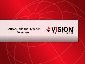 DoubleTake for HyperV Overview Leaders Have Vision visionsolutions