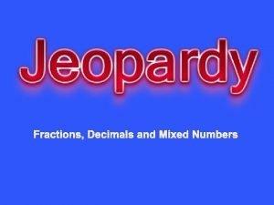 Fractions Decimals and Mixed Numbers Improper Fractions Decimals