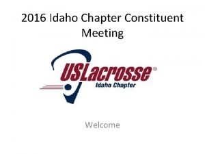 2016 Idaho Chapter Constituent Meeting Welcome The Idaho