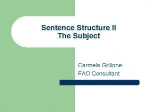 Sentence Structure II The Subject Carmela Grillone FAO