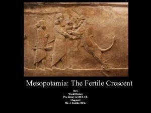 Mesopotamia The Fertile Crescent OLG World History Prehistory