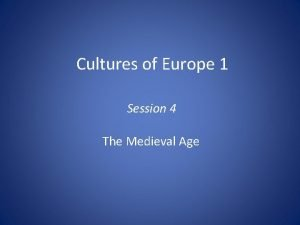Cultures of Europe 1 Session 4 The Medieval