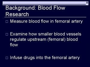 Background Blood Flow Research o Measure blood flow