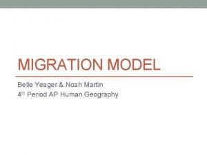 MIGRATION MODEL Belle Yeager Noah Martin 4 th