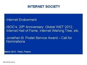 INTERNET SOCIETY Internet Endowment ISOCs 20 th Anniversary