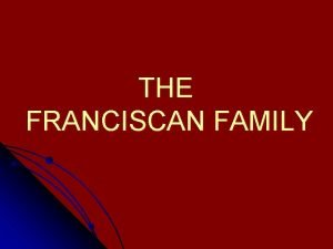 THE FRANCISCAN FAMILY FAMILY MEMBERS l A RELIGIOUS