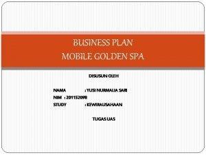 BUSINESS PLAN MOBILE GOLDEN SPA DISUSUN OLEH NAMA