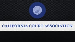 CALIFORNIA COURT ASSOCIATION CALIFORNIA COURT ASSOCIATION STRATEGIC BUSINESS