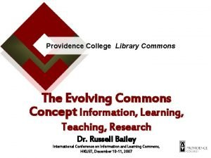 Providence College Library Commons The Evolving Commons Concept