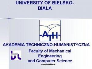 UNIVERSITY OF BIELSKOBIALA AKADEMIA TECHNICZNOHUMANISTYCZNA Faculty of Mechanical