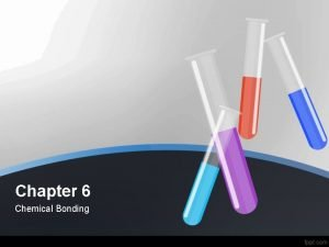 Chapter 6 Chemical Bonding Bonding Theory and Electronegativity