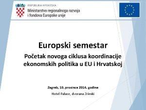Europski semestar Poetak novoga ciklusa koordinacije ekonomskih politika