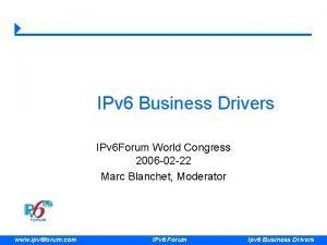 IPv 6 Business Drivers IPv 6 Forum World