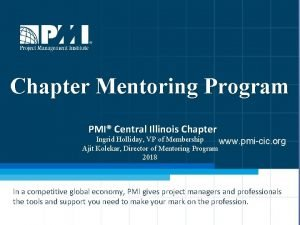Chapter Mentoring Program PMI PMI Central Illinois Chapter