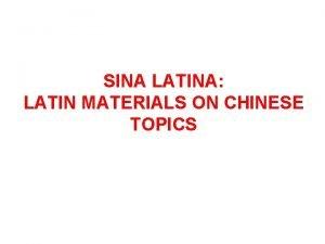 SINA LATINA LATIN MATERIALS ON CHINESE TOPICS LATIN