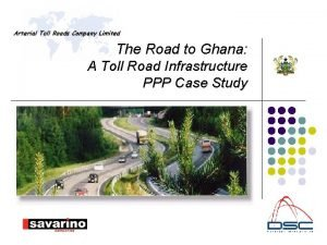 The Road to Ghana A Toll Road Infrastructure