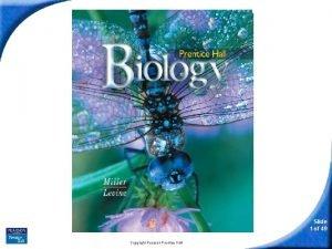 Biology Slide 1 of 49 Copyright Pearson Prentice