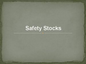 Safety Stocks Stock is held either because it