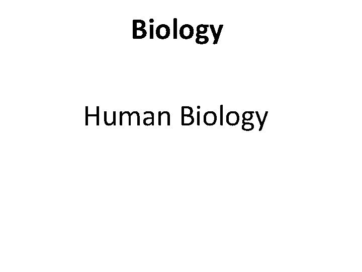 Biology Human Biology Biology is concerned with life