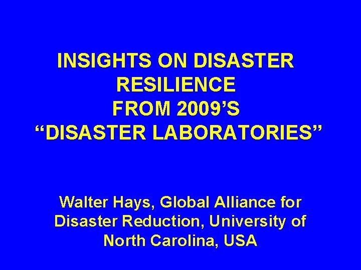 INSIGHTS ON DISASTER RESILIENCE FROM 2009S DISASTER LABORATORIES