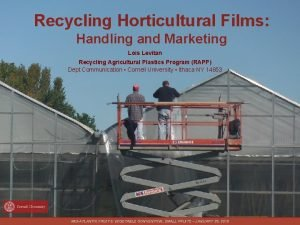 Recycling Horticultural Films Handling and Marketing Lois Levitan
