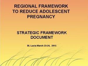REGIONAL FRAMEWORK TO REDUCE ADOLESCENT PREGNANCY STRATEGIC FRAMEWORK