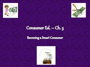 Consumer Ed Ch 3 Becoming a Smart Consumer