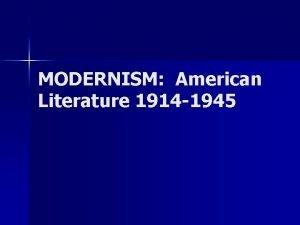 MODERNISM American Literature 1914 1945 Realism and Modernism