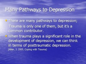 Many Pathways to Depression There are many pathways
