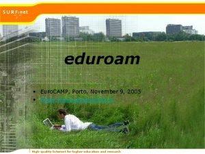 eduroam Euro CAMP Porto November 9 2005 Klaas