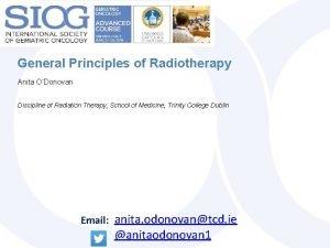 General Principles of Radiotherapy Anita ODonovan Discipline of