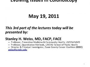 Evolving Issues in Colonoscopy May 19 2011 This