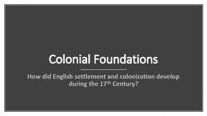 Colonial Foundations How did English settlement and colonization