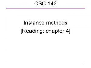 CSC 142 Instance methods Reading chapter 4 1