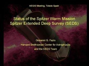 AEGIS Meeting Toledo Spain Status of the Spitzer